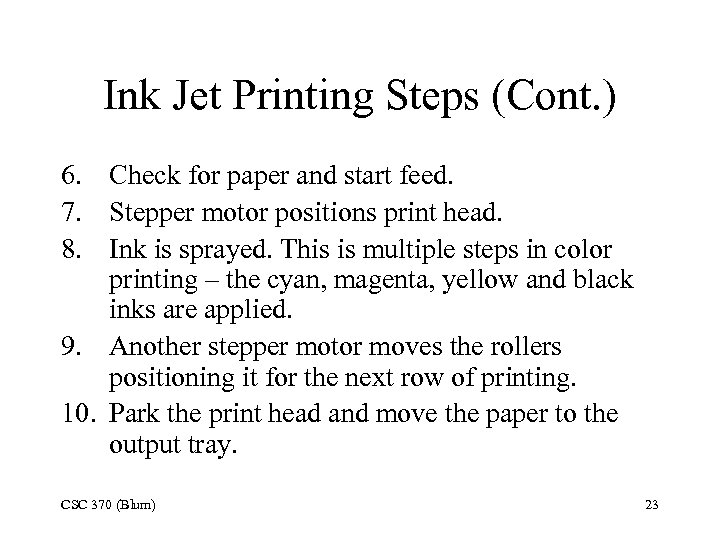 Ink Jet Printing Steps (Cont. ) 6. Check for paper and start feed. 7.