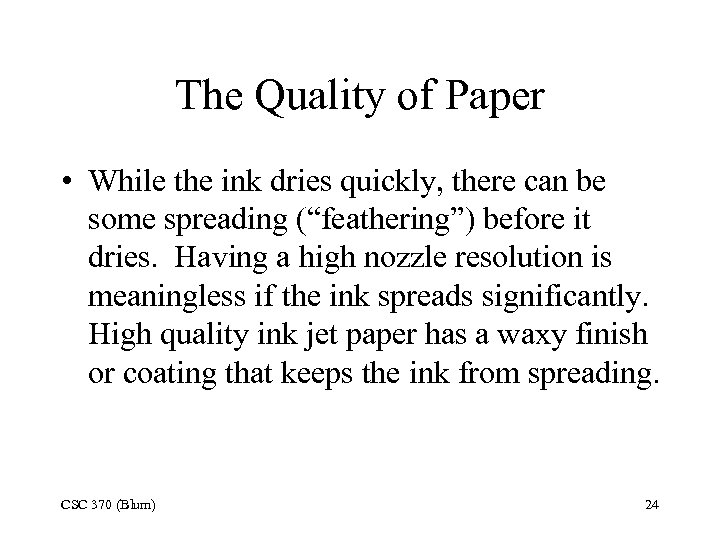 The Quality of Paper • While the ink dries quickly, there can be some