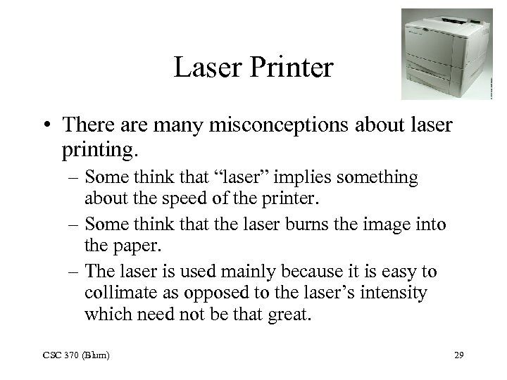 Laser Printer • There are many misconceptions about laser printing. – Some think that