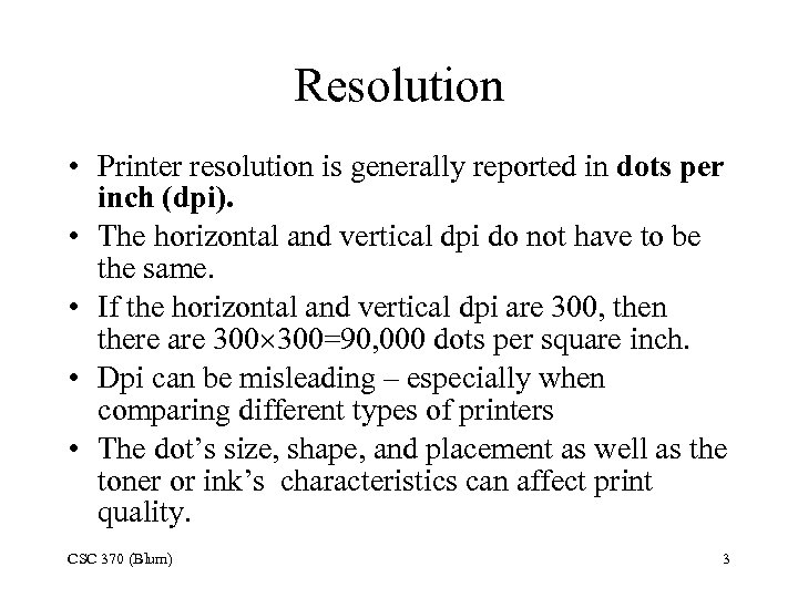 Resolution • Printer resolution is generally reported in dots per inch (dpi). • The