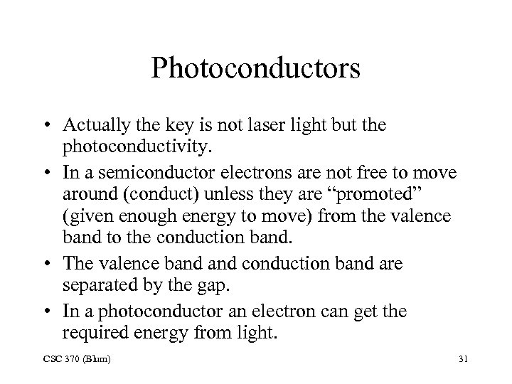 Photoconductors • Actually the key is not laser light but the photoconductivity. • In