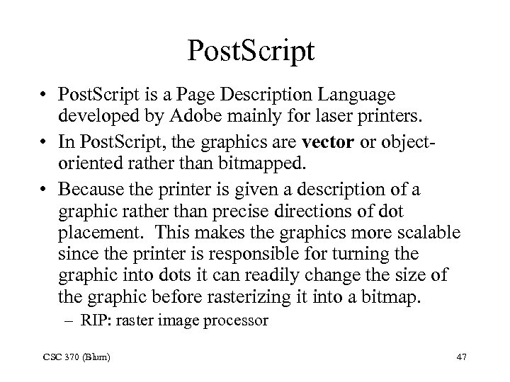 Post. Script • Post. Script is a Page Description Language developed by Adobe mainly