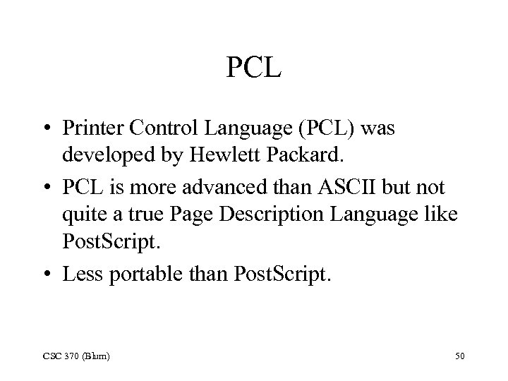 PCL • Printer Control Language (PCL) was developed by Hewlett Packard. • PCL is