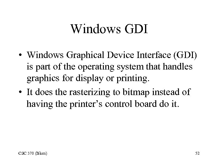 Windows GDI • Windows Graphical Device Interface (GDI) is part of the operating system