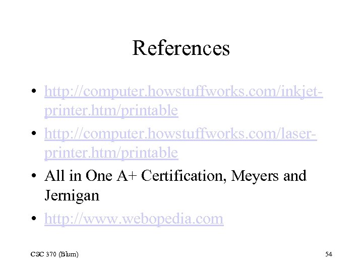References • http: //computer. howstuffworks. com/inkjetprinter. htm/printable • http: //computer. howstuffworks. com/laserprinter. htm/printable •
