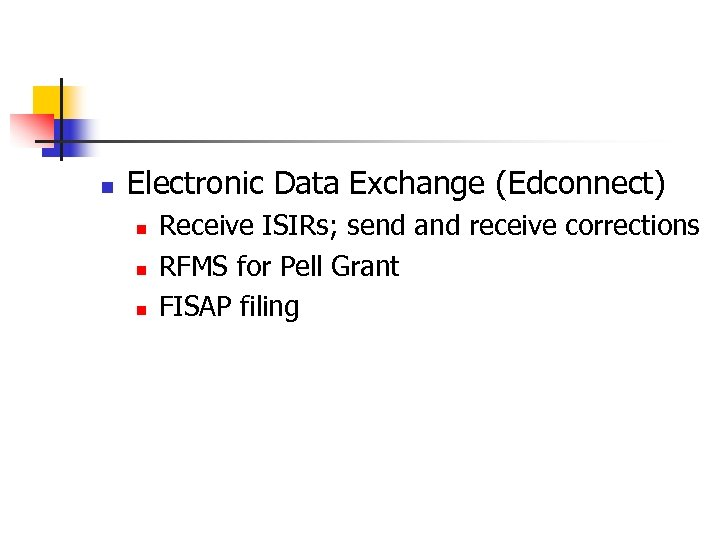 n Electronic Data Exchange (Edconnect) n n n Receive ISIRs; send and receive corrections