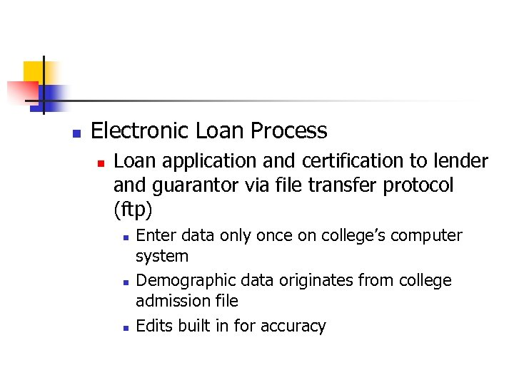 n Electronic Loan Process n Loan application and certification to lender and guarantor via