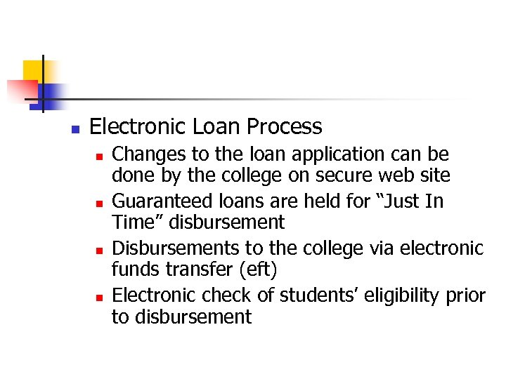 n Electronic Loan Process n n Changes to the loan application can be done