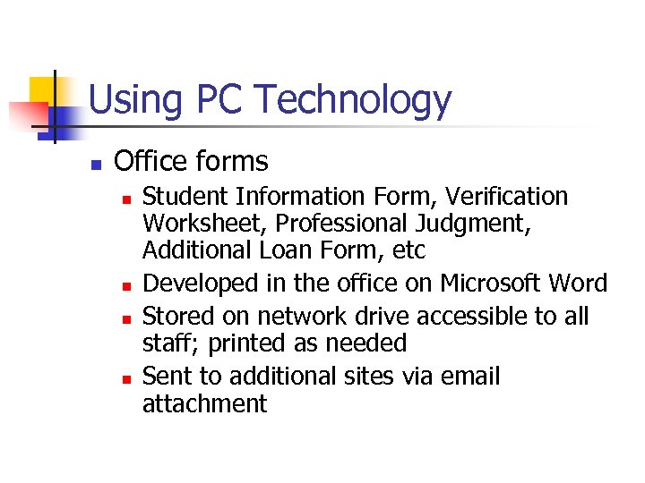 Using PC Technology n Office forms n n Student Information Form, Verification Worksheet, Professional