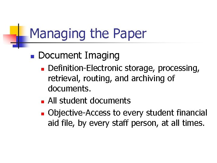 Managing the Paper n Document Imaging n n n Definition-Electronic storage, processing, retrieval, routing,