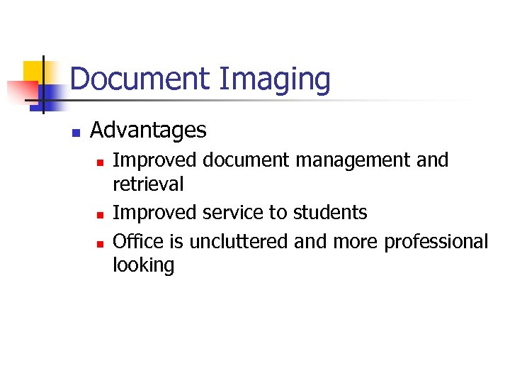 Document Imaging n Advantages n n n Improved document management and retrieval Improved service
