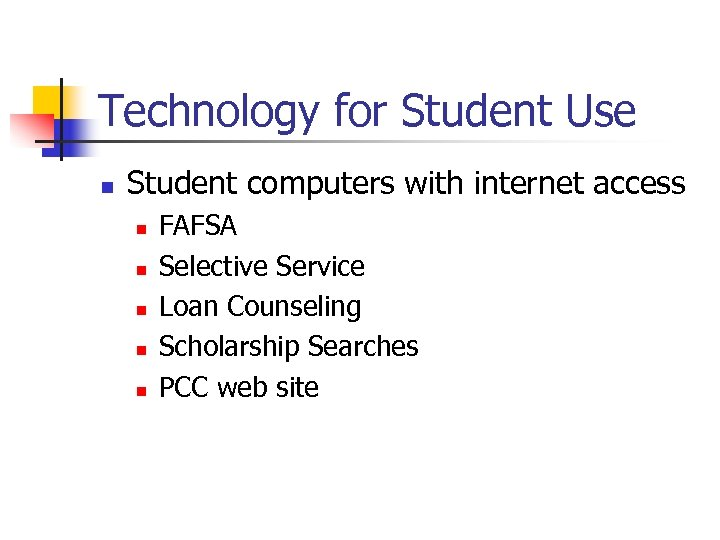 Technology for Student Use n Student computers with internet access n n n FAFSA