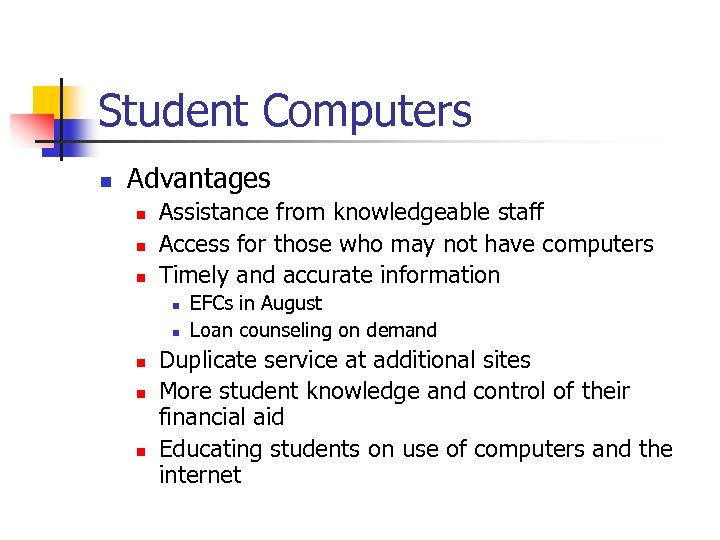 Student Computers n Advantages n n n Assistance from knowledgeable staff Access for those