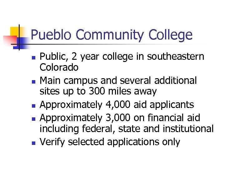 Pueblo Community College n n n Public, 2 year college in southeastern Colorado Main