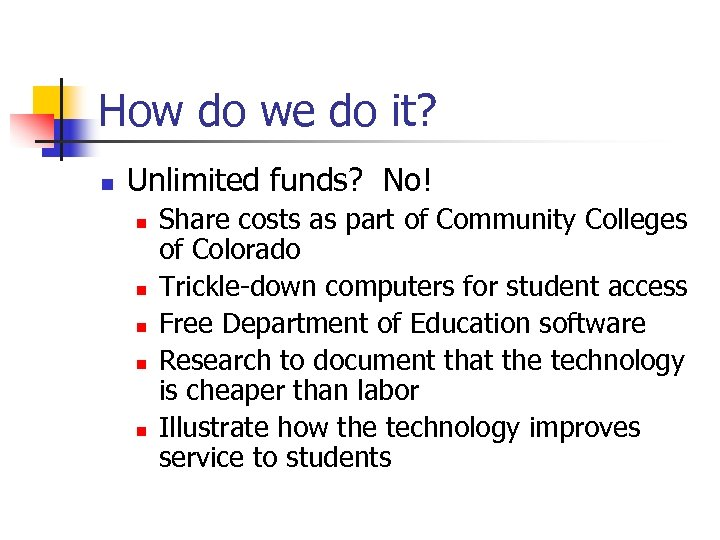 How do we do it? n Unlimited funds? No! n n n Share costs