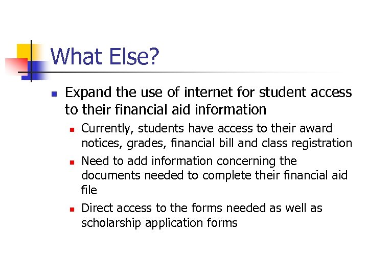 What Else? n Expand the use of internet for student access to their financial