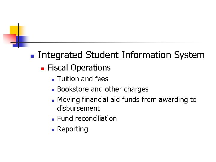 n Integrated Student Information System n Fiscal Operations n n n Tuition and fees