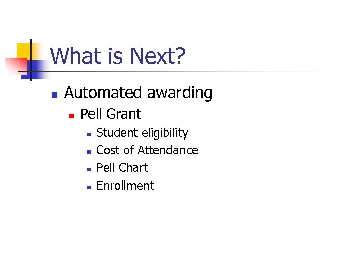 What is Next? n Automated awarding n Pell Grant n n Student eligibility Cost