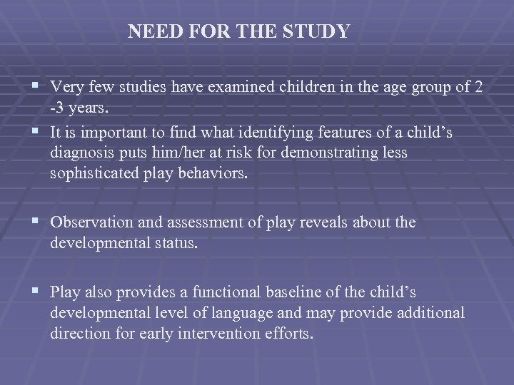 NEED FOR THE STUDY § Very few studies have examined children in the age