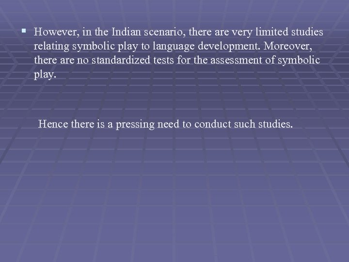 § However, in the Indian scenario, there are very limited studies relating symbolic play