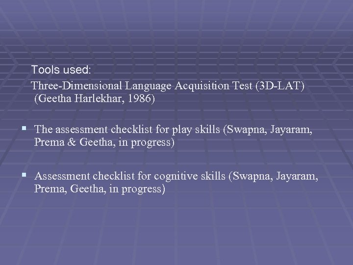 Tools used: Three-Dimensional Language Acquisition Test (3 D-LAT) (Geetha Harlekhar, 1986) § The assessment