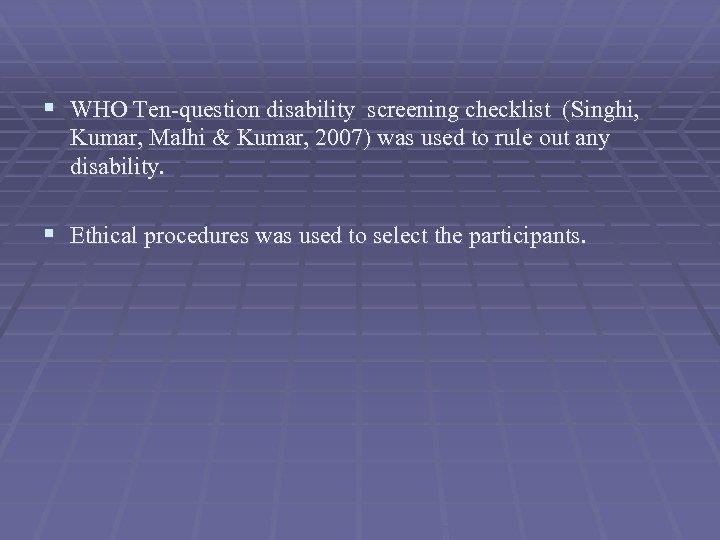§ WHO Ten-question disability screening checklist (Singhi, Kumar, Malhi & Kumar, 2007) was used