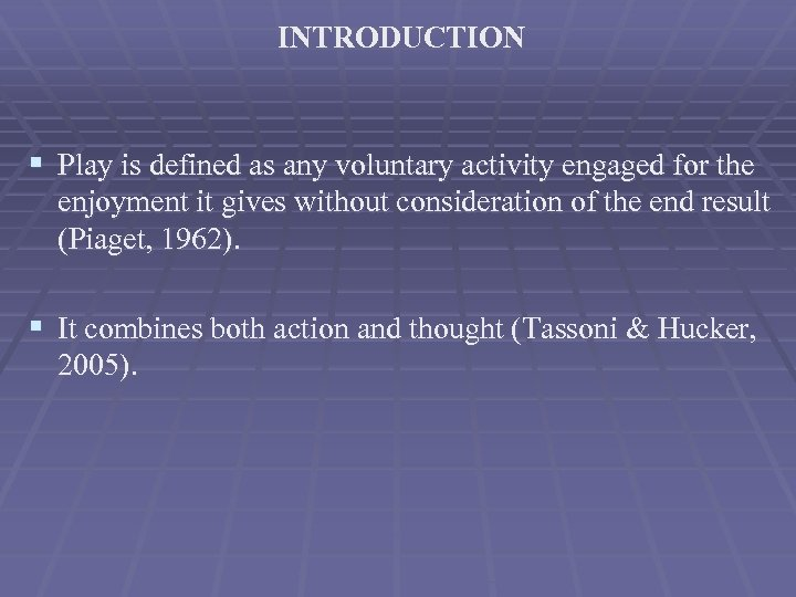 INTRODUCTION § Play is defined as any voluntary activity engaged for the enjoyment it