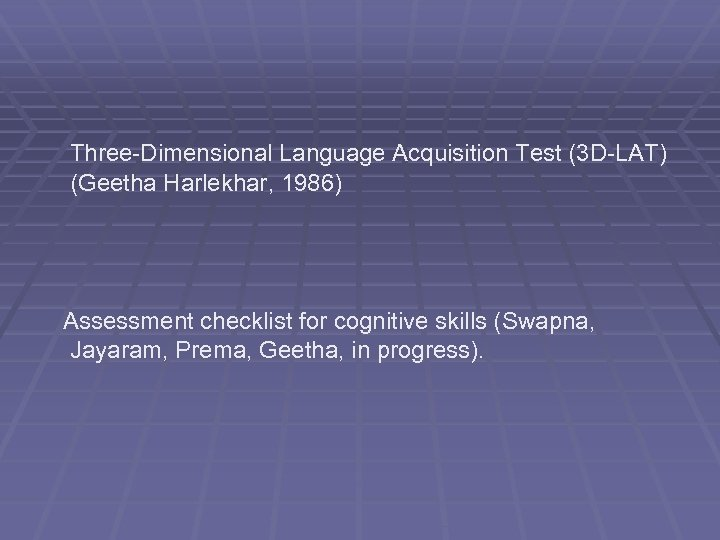Three-Dimensional Language Acquisition Test (3 D-LAT) (Geetha Harlekhar, 1986) Assessment checklist for cognitive skills