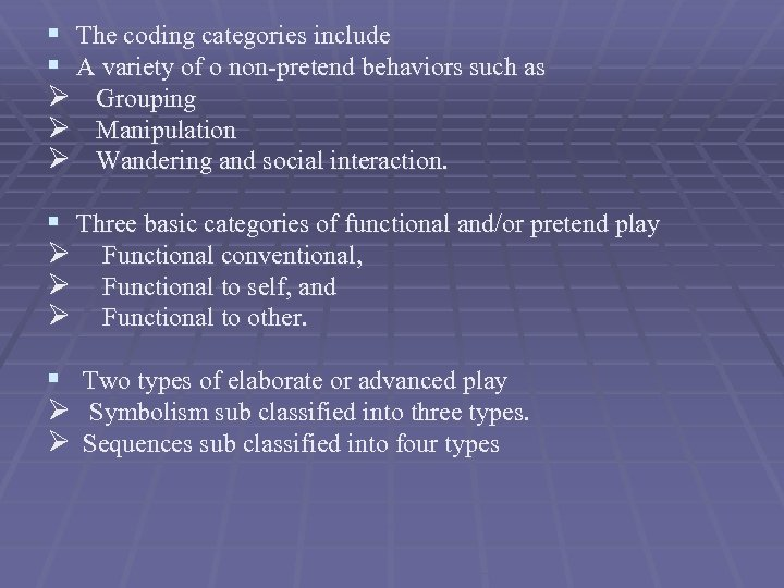 § The coding categories include § A variety of o non-pretend behaviors such as