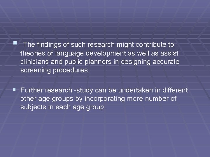 § The findings of such research might contribute to theories of language development as