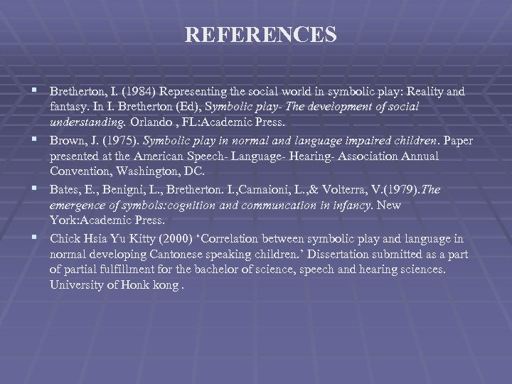 REFERENCES § Bretherton, I. (1984) Representing the social world in symbolic play: Reality and