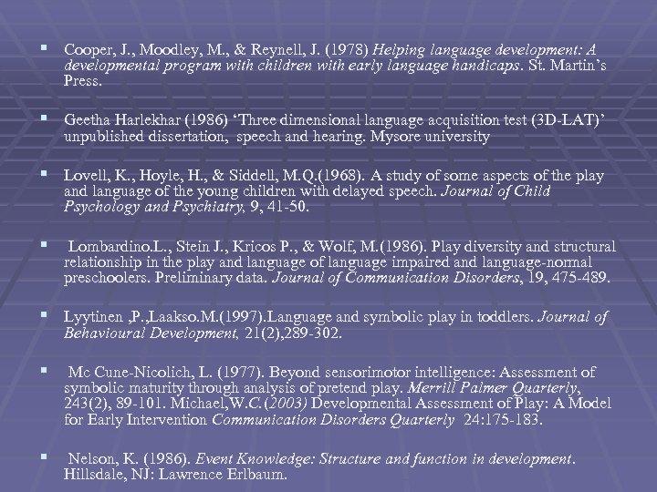 § Cooper, J. , Moodley, M. , & Reynell, J. (1978) Helping language development: