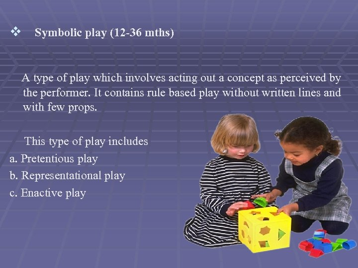 v Symbolic play (12 -36 mths) A type of play which involves acting out