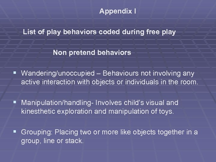 Appendix I List of play behaviors coded during free play Non pretend behaviors §