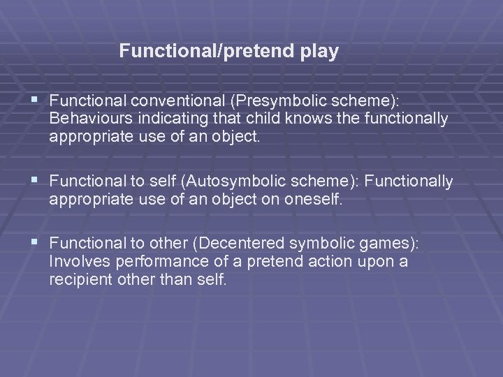 Functional/pretend play § Functional conventional (Presymbolic scheme): Behaviours indicating that child knows the functionally