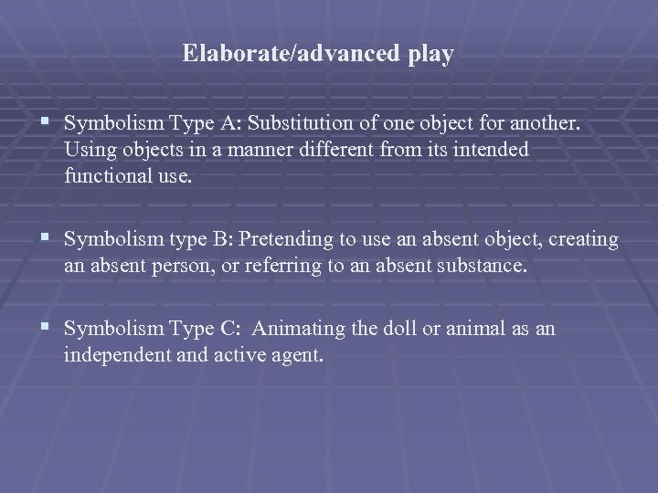 Elaborate/advanced play § Symbolism Type A: Substitution of one object for another. Using objects