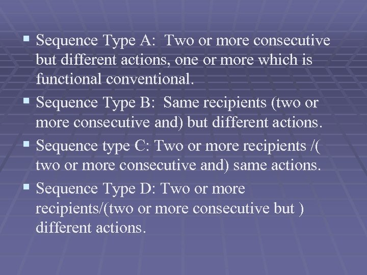 § Sequence Type A: Two or more consecutive but different actions, one or more