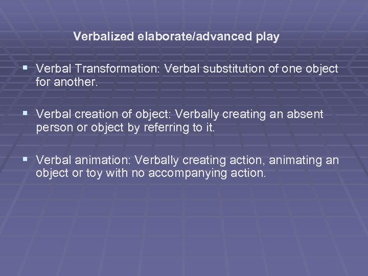 Verbalized elaborate/advanced play § Verbal Transformation: Verbal substitution of one object for another. §