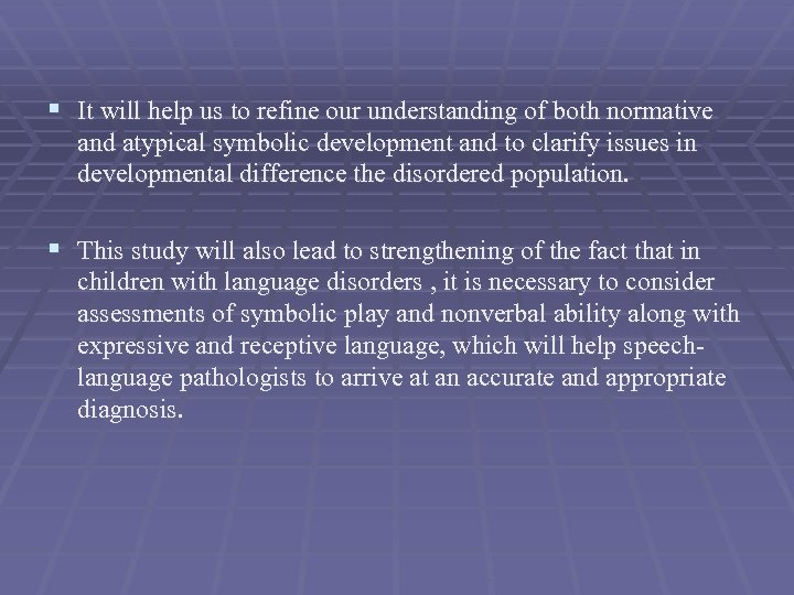 § It will help us to refine our understanding of both normative and atypical
