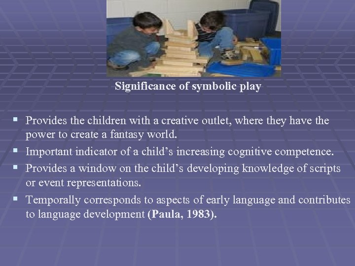 Significance of symbolic play § Provides the children with a creative outlet, where