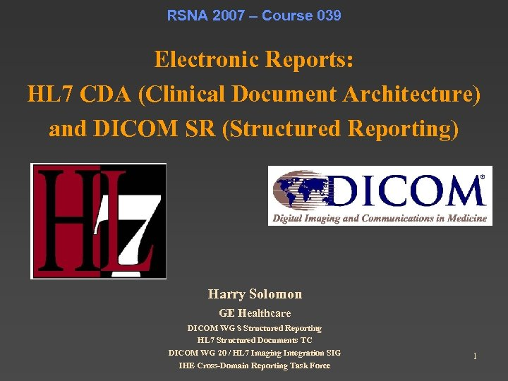 RSNA 2007 – Course 039 Electronic Reports: HL 7 CDA (Clinical Document Architecture) and
