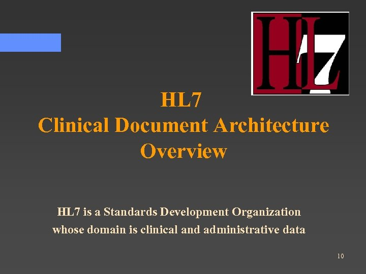 HL 7 Clinical Document Architecture Overview HL 7 is a Standards Development Organization whose