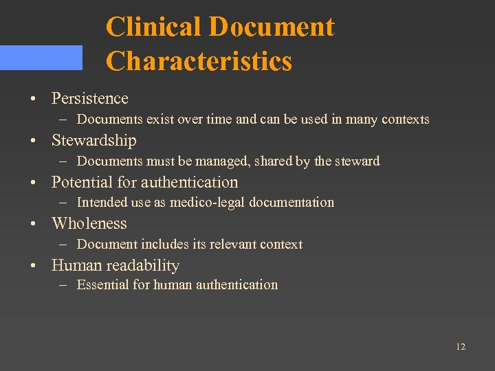 Clinical Document Characteristics • Persistence – Documents exist over time and can be used