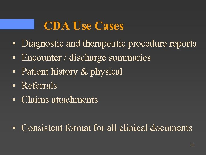 CDA Use Cases • • • Diagnostic and therapeutic procedure reports Encounter / discharge