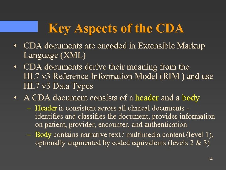 Key Aspects of the CDA • CDA documents are encoded in Extensible Markup Language