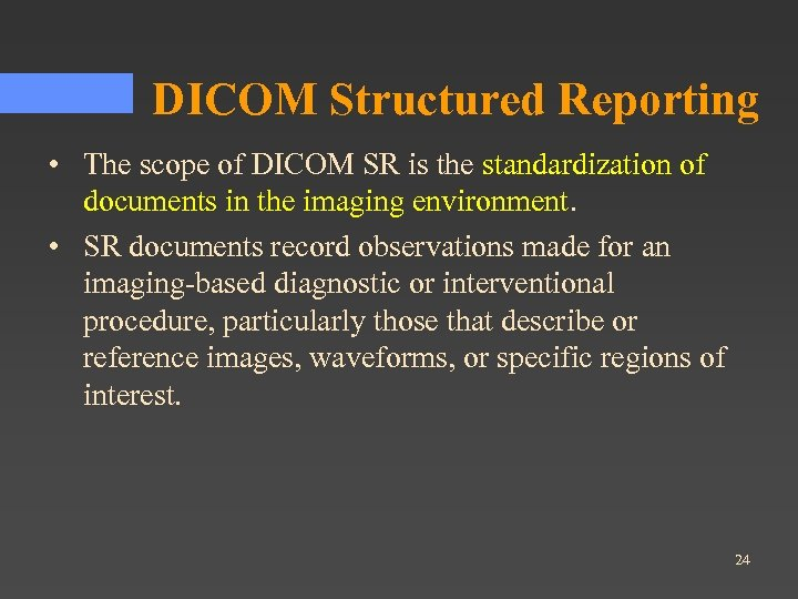 DICOM Structured Reporting • The scope of DICOM SR is the standardization of documents