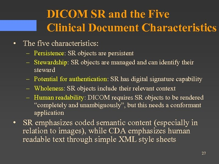 DICOM SR and the Five Clinical Document Characteristics • The five characteristics: – Persistence: