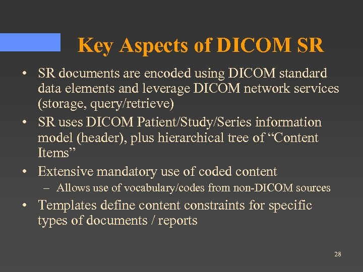 Key Aspects of DICOM SR • SR documents are encoded using DICOM standard data