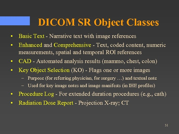 DICOM SR Object Classes • Basic Text - Narrative text with image references •
