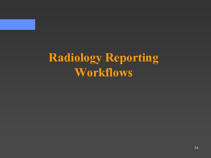 Radiology Reporting Workflows 34